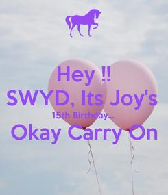 Poster: Hey !! SWYD, Its Joy's  15th Birthday... Okay Carry On
