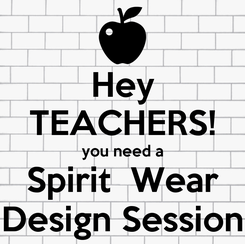 Poster: Hey TEACHERS! you need a Spirit  Wear Design Session
