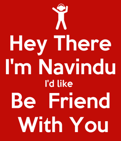 Poster: Hey There I'm Navindu I'd like  Be  Friend  With You