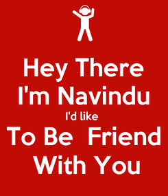 Poster: Hey There I'm Navindu I'd like  To Be  Friend  With You