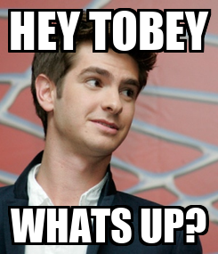 Poster: HEY TOBEY WHATS UP?