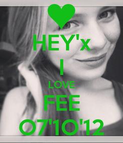 Poster: HEY'x I LOVE FEE O7'1O'12