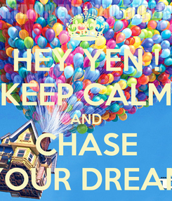 Poster: HEY YEN ! KEEP CALM AND CHASE YOUR DREAM