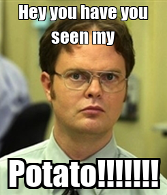 Poster: Hey you have you seen my Potato!!!!!!!