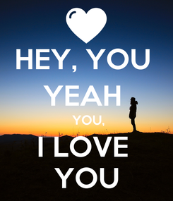 Poster: HEY, YOU  YEAH   YOU, I LOVE  YOU