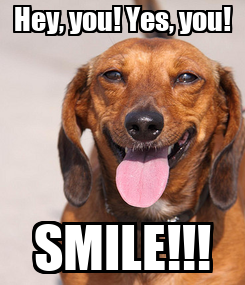 Poster: Hey, you! Yes, you! SMILE!!!