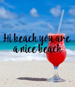 Poster: Hi beach you are  a nice beach