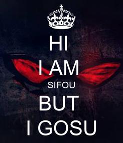 Poster: HI  I AM  SIFOU BUT  I GOSU
