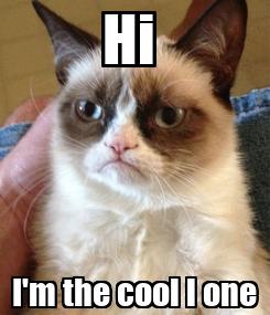 Poster: Hi  I'm the cool l one