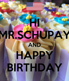 Poster: HI MR.SCHUPAY AND HAPPY BIRTHDAY