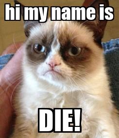 Poster: hi my name is DIE!
