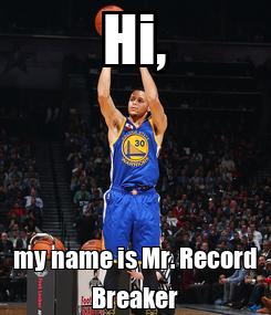 Poster: Hi, my name is Mr. Record Breaker