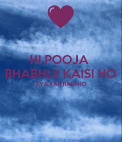 Poster: HI POOJA  BHABHIJI KAISI HO KYA KAR RAHI HO