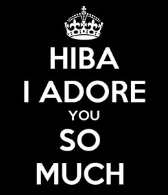 Poster: HIBA I ADORE YOU SO  MUCH