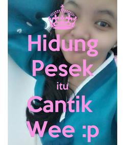Poster: Hidung Pesek itu Cantik  Wee :p