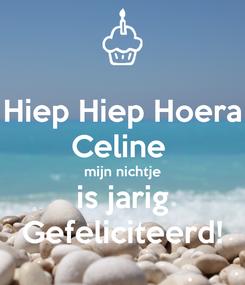 Poster: Hiep Hiep Hoera Celine  mijn nichtje is jarig Gefeliciteerd!
