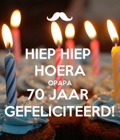 Poster: HIEP HIEP  HOERA OPAPA 70 JAAR  GEFELICITEERD!