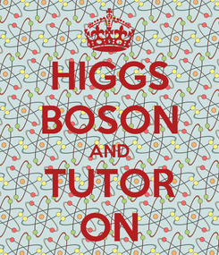 Poster: HIGGS BOSON AND TUTOR ON