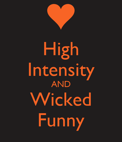Poster: High Intensity AND Wicked Funny