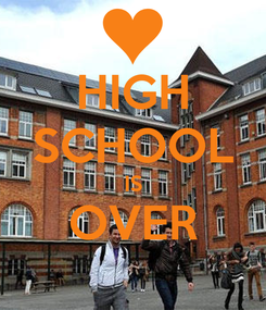 Poster: HIGH SCHOOL IS OVER
