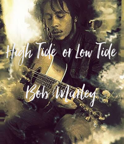 Poster: High Tide  or Low Tide  Bob Marley