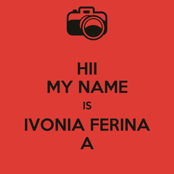 Poster: HII MY NAME IS IVONIA FERINA A