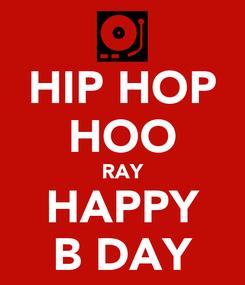 Poster: HIP HOP HOO RAY HAPPY B DAY
