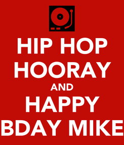 Poster: HIP HOP HOORAY AND HAPPY BDAY MIKE