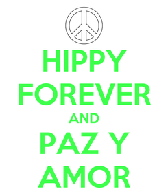 Poster: HIPPY FOREVER AND PAZ Y AMOR