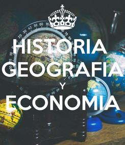 Poster: HISTORIA  GEOGRAFIA Y ECONOMIA