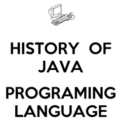 Poster: HISTORY  OF JAVA  PROGRAMING LANGUAGE