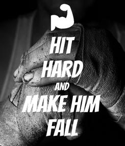 Poster: HIT HARD AND MAKE HIM FALL