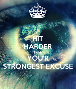 Poster: HIT HARDER THAN YOU'R STRONGEST EXCUSE