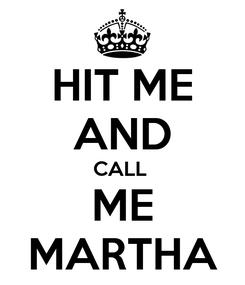 Poster: HIT ME AND CALL  ME MARTHA
