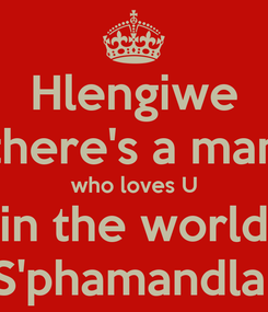 Poster: Hlengiwe there's a man who loves U in the world S'phamandla