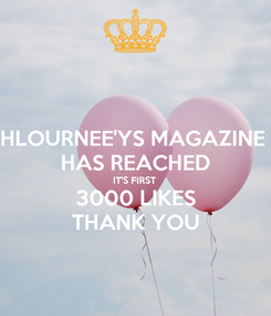 Poster: HLOURNEE'YS MAGAZINE  HAS REACHED IT'S FIRST  3000 LIKES THANK YOU