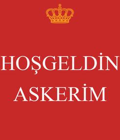 Poster:  HOŞGELDİN  ASKERİM