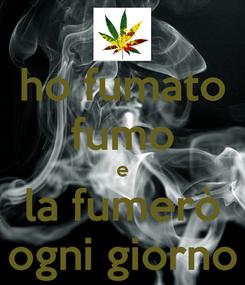 Poster: ho fumato fumo e la fumerò ogni giorno