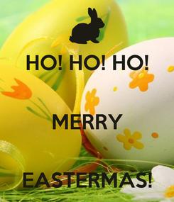 Poster: HO! HO! HO!  MERRY  EASTERMAS!