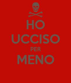 Poster: HO UCCISO PER MENO