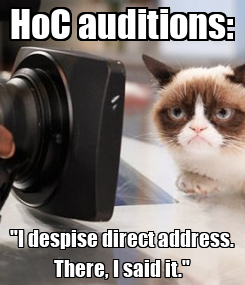 "Poster: HoC auditions: ""I despise direct address. There, I said it."""