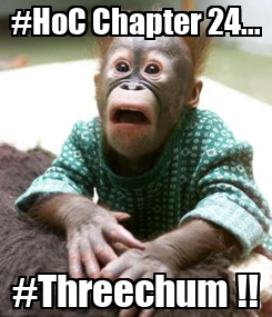 Poster: #HoC Chapter 24... #Threechum !!