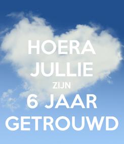 Poster: HOERA JULLIE ZIJN 6 JAAR GETROUWD