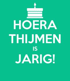 Poster: HOERA THIJMEN IS JARIG!