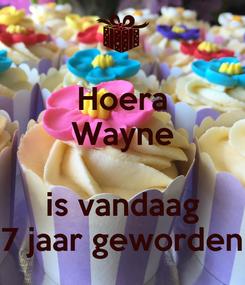 Poster: Hoera Wayne  is vandaag 7 jaar geworden