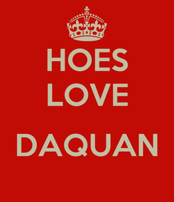 Poster: HOES LOVE  DAQUAN