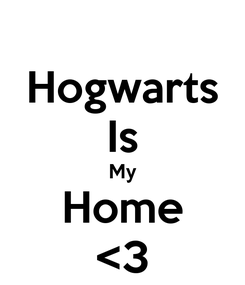 Poster: Hogwarts Is My Home <3