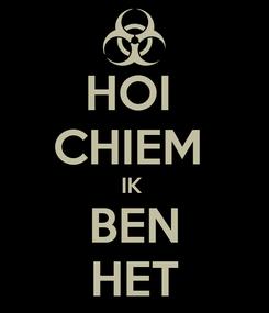 Poster: HOI  CHIEM  IK  BEN HET