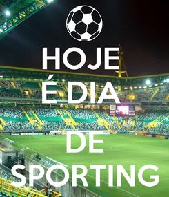 Poster: HOJE  É DIA   DE SPORTING