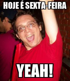 Poster: HOJE É SEXTA-FEIRA YEAH!